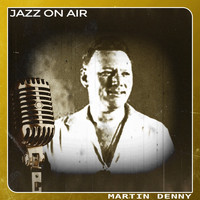 Martin Denny - Jazz on Air