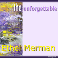 Ethel Merman - Ethel Merman – the Unforgettable