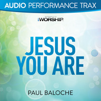 Paul Baloche - Jesus You Are (Audio Performance Trax)