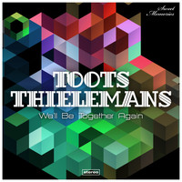 Toots Thielemans - We'll Be Together Again