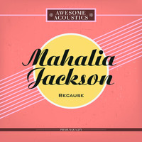 Mahalia Jackson - Because