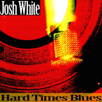 Josh White - Hard Times Blues