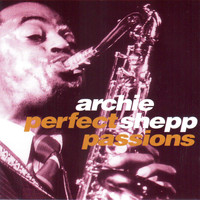 Archie Shepp - Perfect Passions