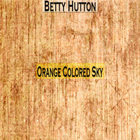 Betty Hutton - Orange Colored Sky