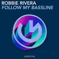 Robbie Rivera - Follow My Bassline