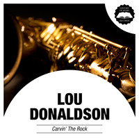 Lou Donaldson - Carvin' the Rock