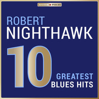 Robert Nighthawk - Masterpieces Presents Robert Nighthawk: 10 Greatest Blues Hits