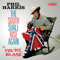 Phil Harris - The South Shall Rise Again/You're Blasé