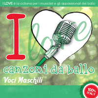 Various Artists-Galletti-Boston - I LOVE Canzoni da ballo -  Voci maschili