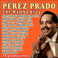 Perez Prado - Pérez Prado - The Mambo King