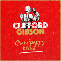 Clifford Gibson - Grandpappy Blues