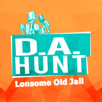 D.A. Hunt - Lonsome Old Jail