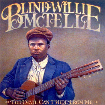 Blind Willie McTell - The Devil Can't Hide From Me