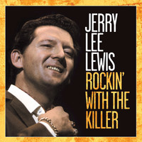 Jerry Lee Lewis - Rockin' with the Killer