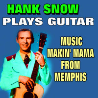 Hank Snow - Plays Guitar (Music Makin' Mama from Memphis)
