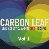 Carbon Leaf - Live, Acoustic... and in Cinemascope!, Vol. 1