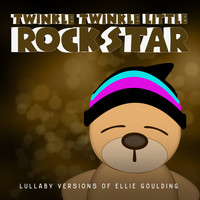 Twinkle Twinkle Little Rock Star - Lullaby Versions of Ellie Goulding