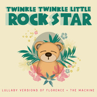Twinkle Twinkle Little Rock Star - Lullaby Versions of Florence + The Machine