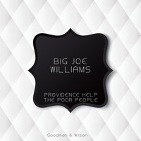 Big Joe Williams - Providence Help the Poor People