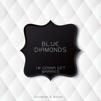 Blue Diamonds - I'm Gonna Get Married