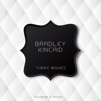 Bradley Kincaid - Three Wishes