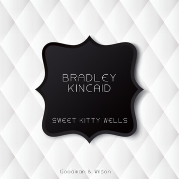 Bradley Kincaid - Sweet Kitty Wells