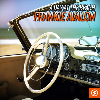 Frankie Avalon - A Day at the Beach: Frankie Avalon