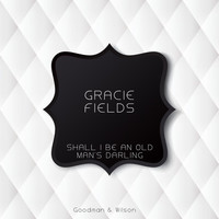 Gracie Fields - Shall I Be an Old Man's Darling