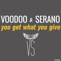 Voodoo & Serano - You Get What You Give