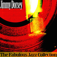 Jimmy Dorsey - The Fabulous Jazz Collection