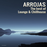 Arrojas - The Best of Lounge & Chillhouse