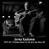 Jorma Kaukonen - 2015-03-15 Boulton Center for the Performing Arts, Bay Shore, NY (Live)