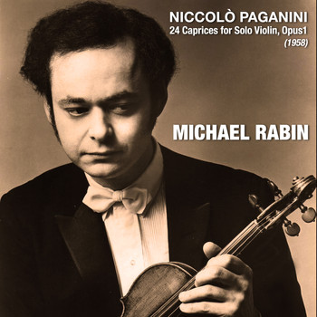 Michael Rabin - Niccolò Paganini: 24 Caprices for Solo Violin, Opus1 (1958)