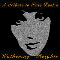 Wuthering Heights - A Tribute to Kate Bush's Wuthering Heights