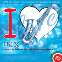 Various Artists-Galletti-Boston - I LOVE sax  - I successi da ballo per sax