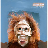 Alter Ego - Why Not?! (Bonus Remixes Version)