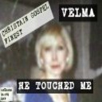 Velma - He Touched Me