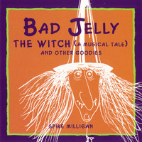 Spike Milligan - Badjelly The Witch (A Musical Tale) And Other Goodies