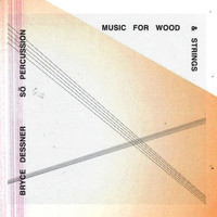 Bryce Dessner - Music for Wood and Strings
