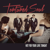 Tortured Soul - Hot for Your Love Tonight