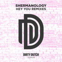 Shermanology - Hey You (Remixes)