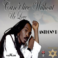 Anthony B - Cant Live Without Ur Love - Single