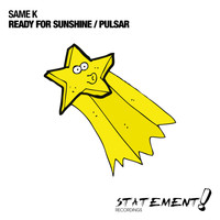 Same K - Ready For Sunshine / Pulsar