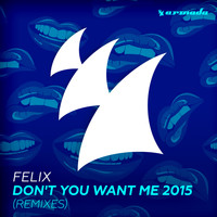Felix - Don't You Want Me 2015 (Remixes)