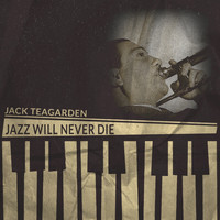 Jack Teagarden - Jazz Will Never Die