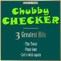 Chubby Checker - Masterpieces Presents Chubby Checker: The Twist / Pony Time / Let's Twist Again
