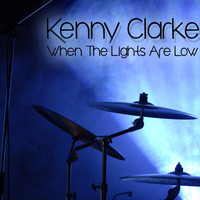 Kenny Clarke - When the Lights Are Low