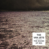 The Van Jets - The Sound of Sea
