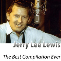 Jerry Lee Lewis - The Best Compilation Ever