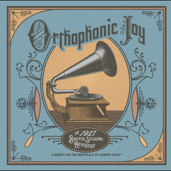 Various Artists - Orthophonic Joy: The 1927 Bristol Sessions Revisited
